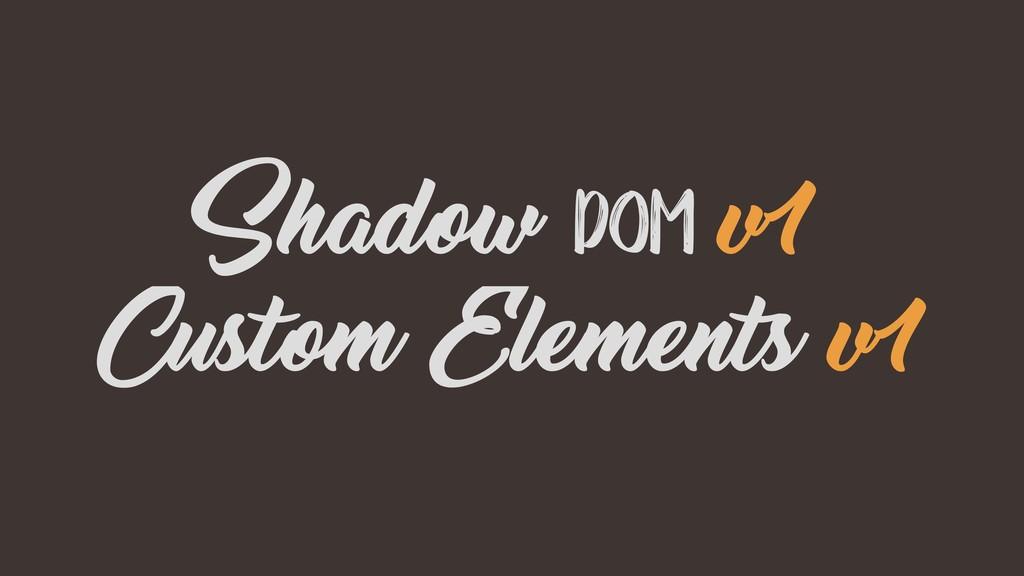 Shadow DOM v1 Custom Elements v1