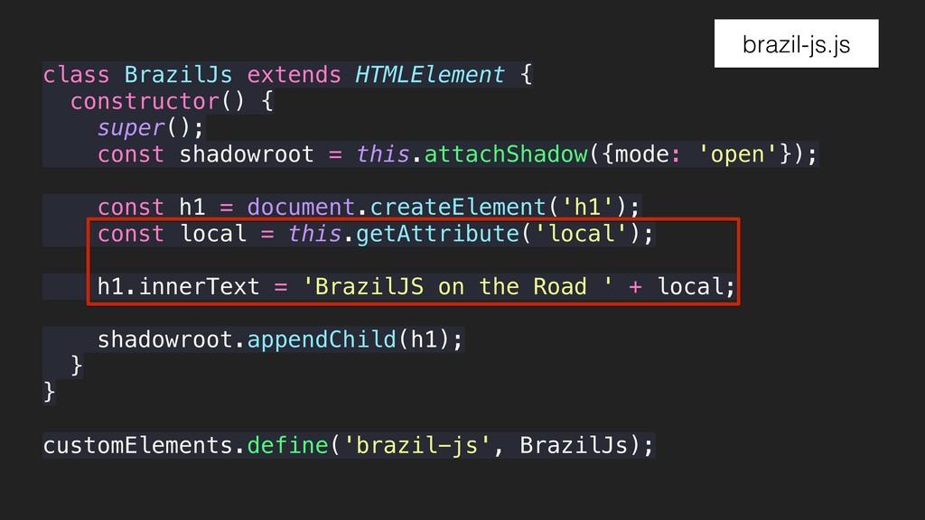 brazil-js.js class BrazilJs extends HTMLElement...