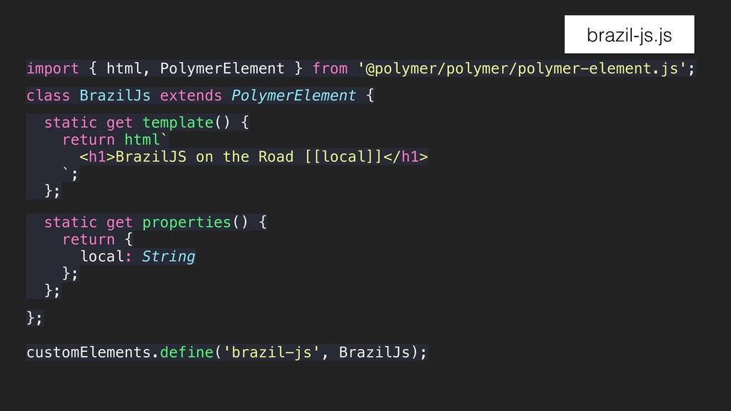 brazil-js.js class BrazilJs extends PolymerElem...