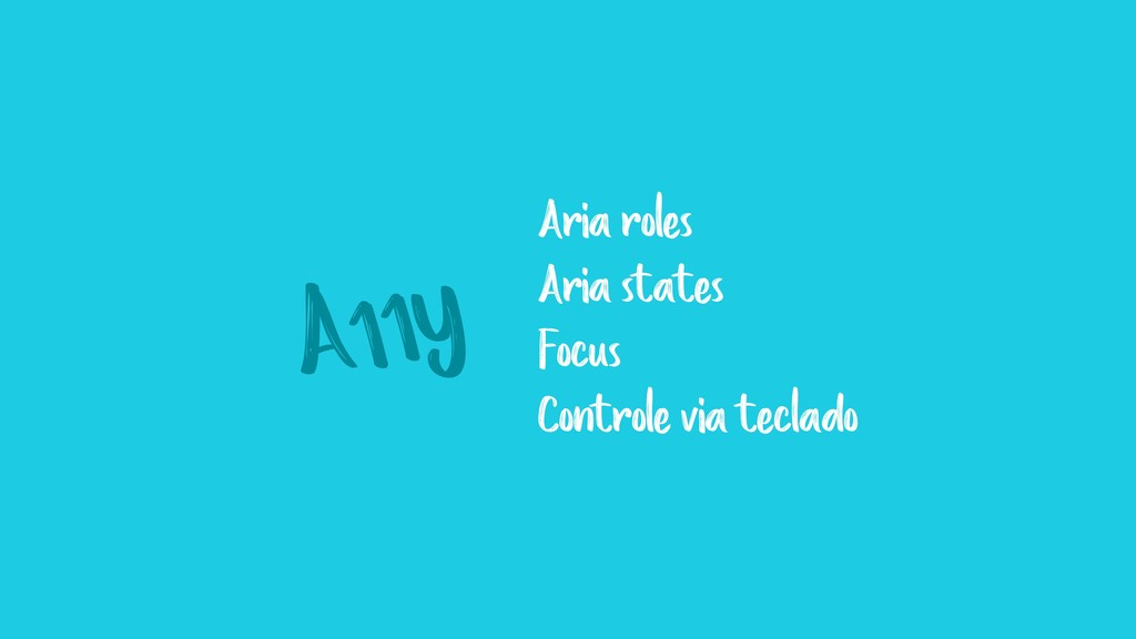 A11y Aria roles Aria states Focus Controle via ...