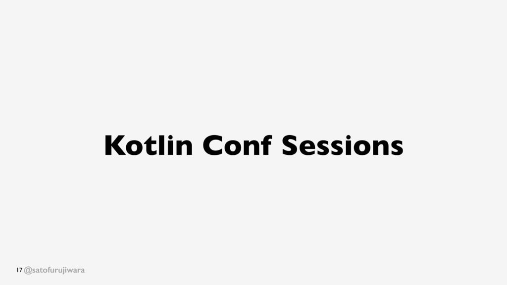 @satofurujiwara Kotlin Conf Sessions 17