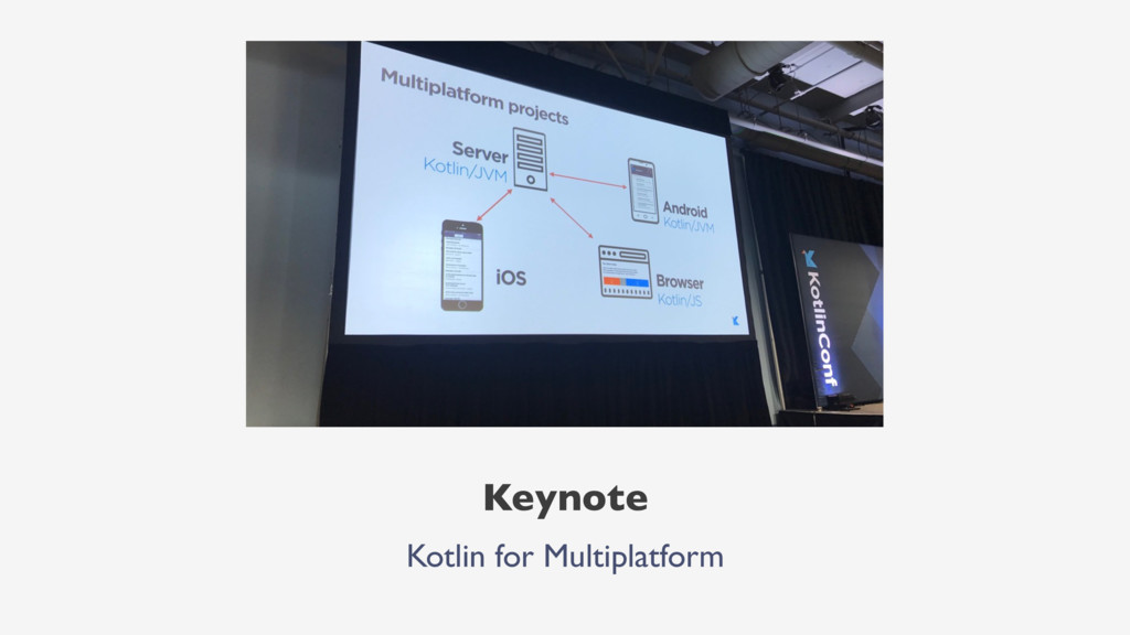 Keynote Kotlin for Multiplatform