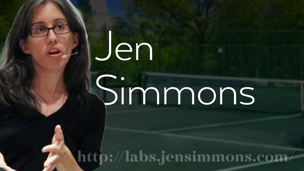 Jen Simmons . http://labs.jensimmons.com/