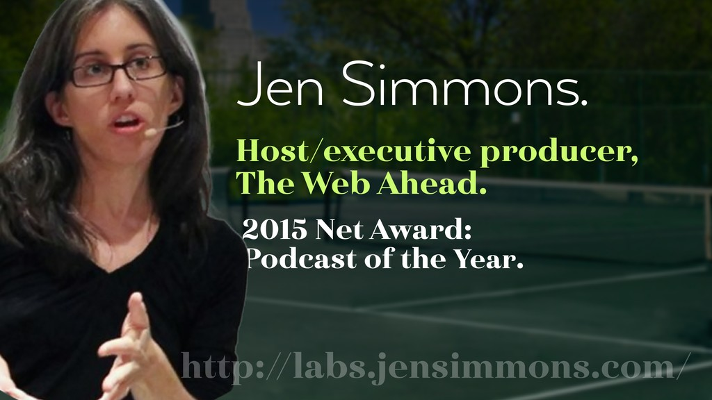 Jen Simmons. Host/executive producer, 