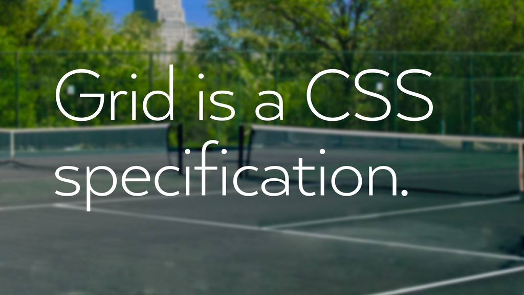 Grid is a CSS specification.