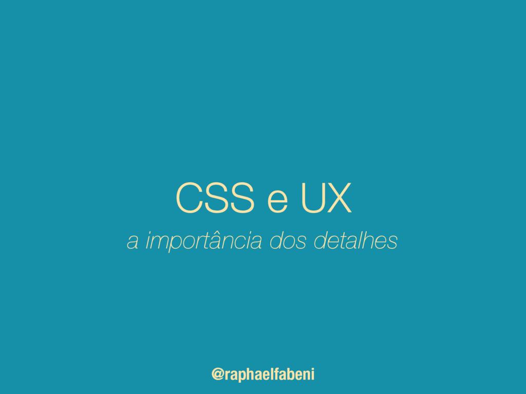 CSS e UX @raphaelfabeni a importância dos detal...