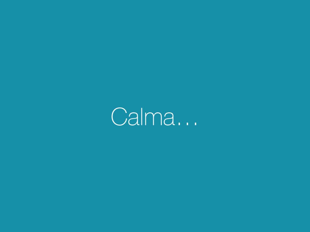 Calma…