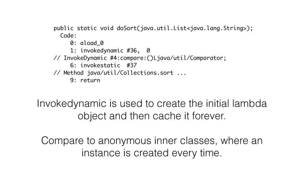 Invokedynamic is used to create the initial lam...