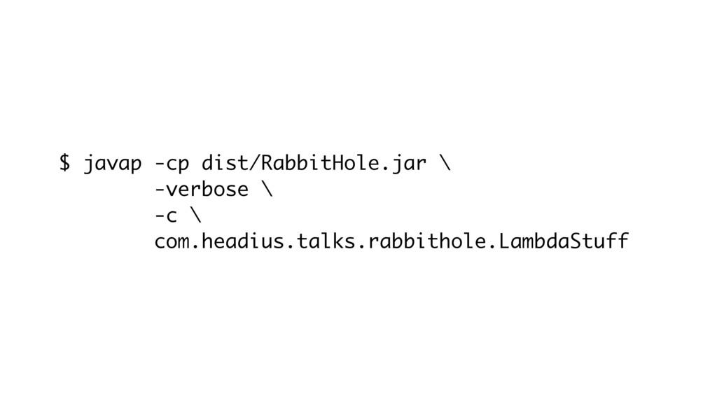 $ javap -cp dist/RabbitHole.jar \ -verbose \ -c...