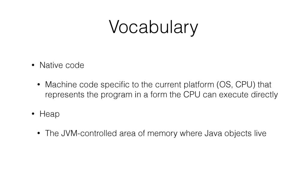 Vocabulary • Native code • Machine code specific...