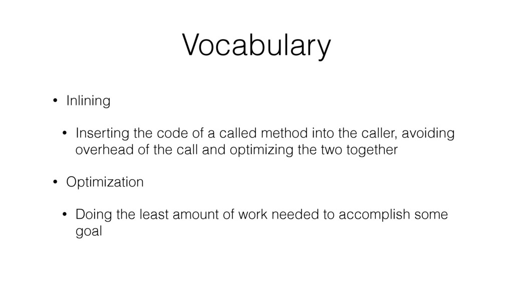 Vocabulary • Inlining • Inserting the code of a...