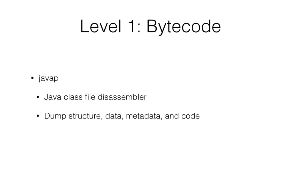 Level 1: Bytecode • javap • Java class file disa...