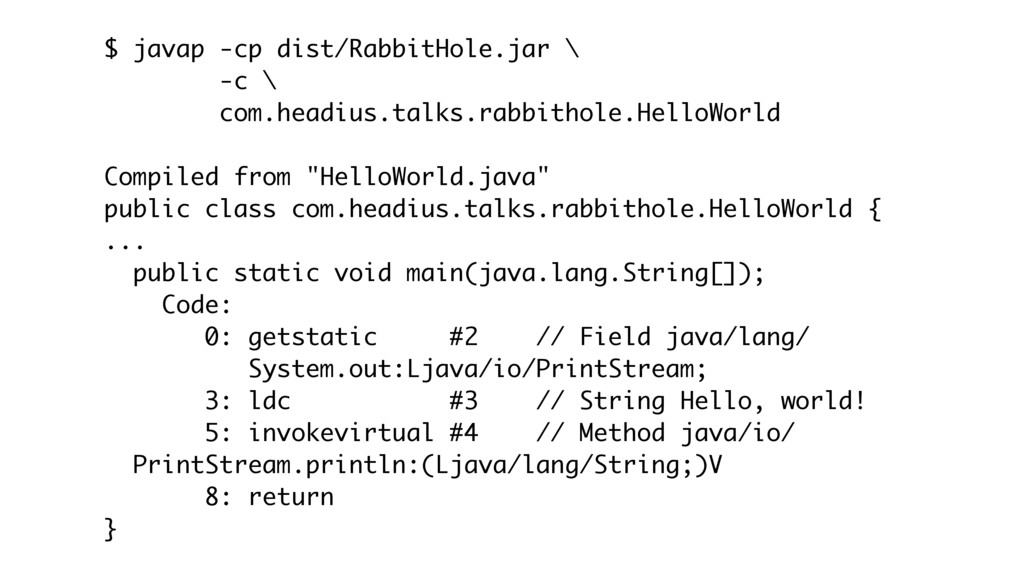 $ javap -cp dist/RabbitHole.jar \ -c \ com.head...