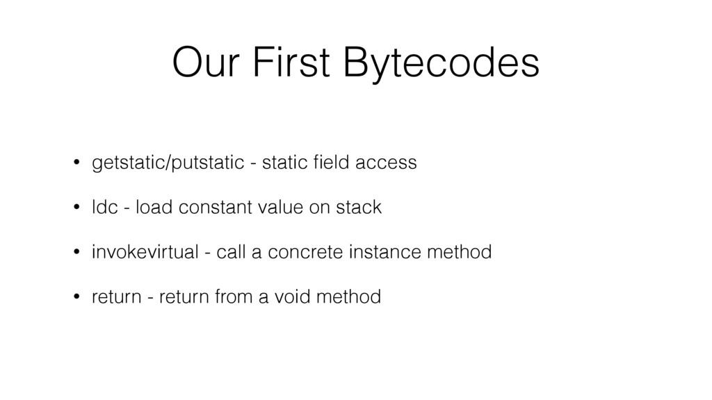 Our First Bytecodes • getstatic/putstatic - sta...