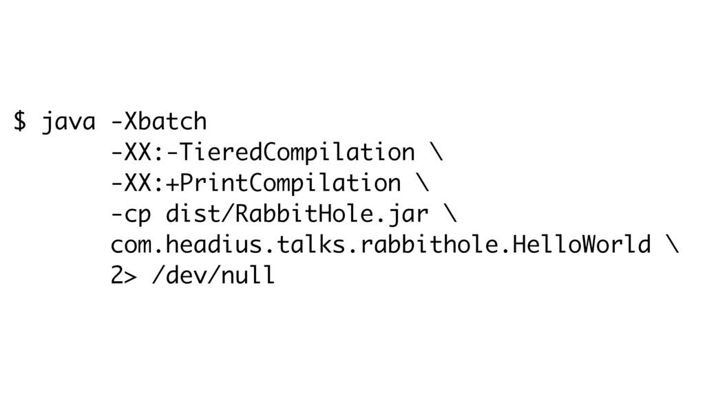 $ java -Xbatch -XX:-TieredCompilation \ -XX:+Pr...