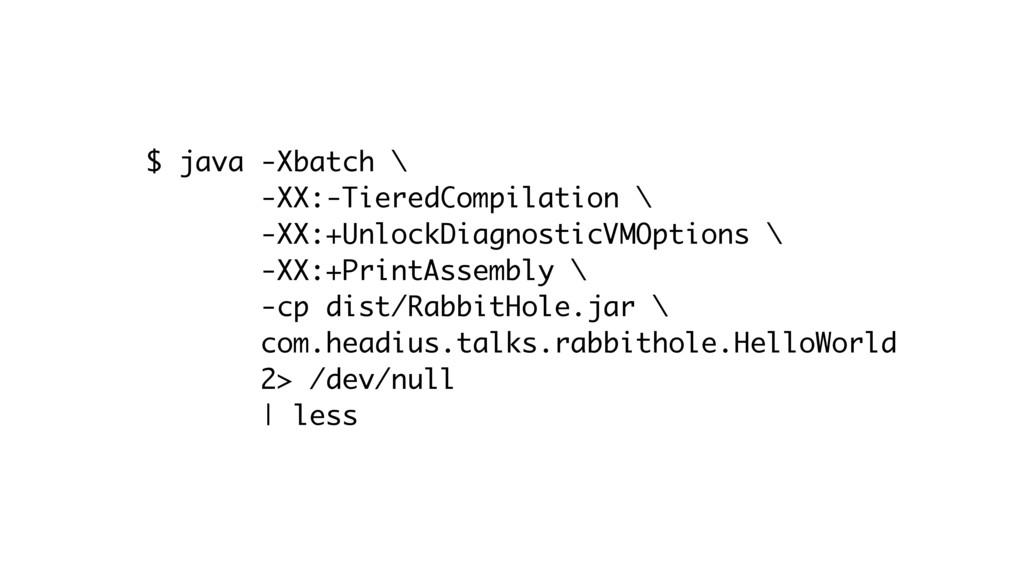 $ java -Xbatch \ -XX:-TieredCompilation \ -XX:+...