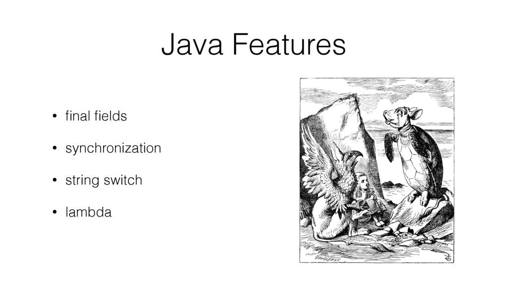 Java Features • final fields • synchronization • ...