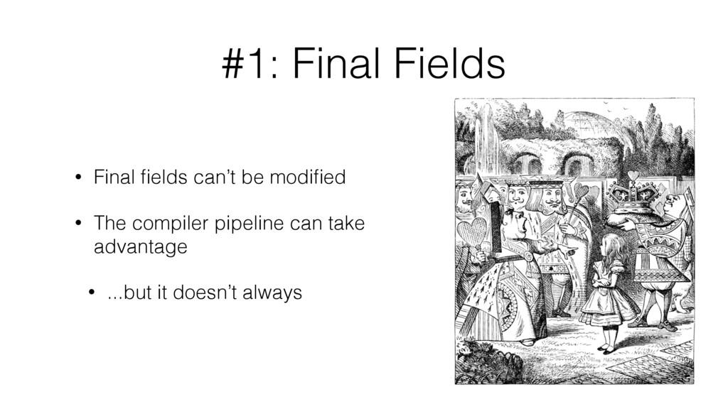 #1: Final Fields • Final fields can't be modified...
