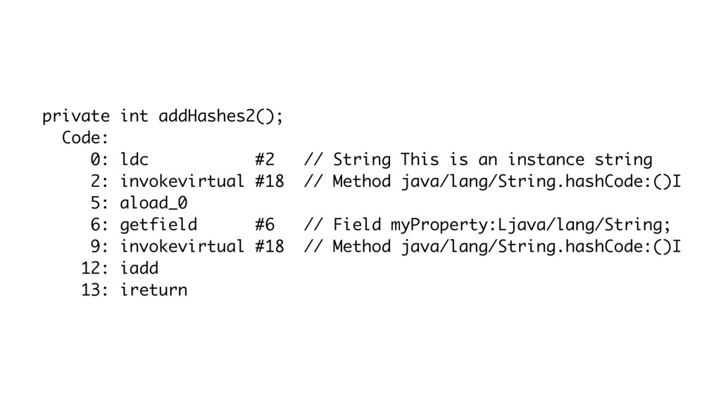 private int addHashes2(); Code: 0: ldc #2 // St...