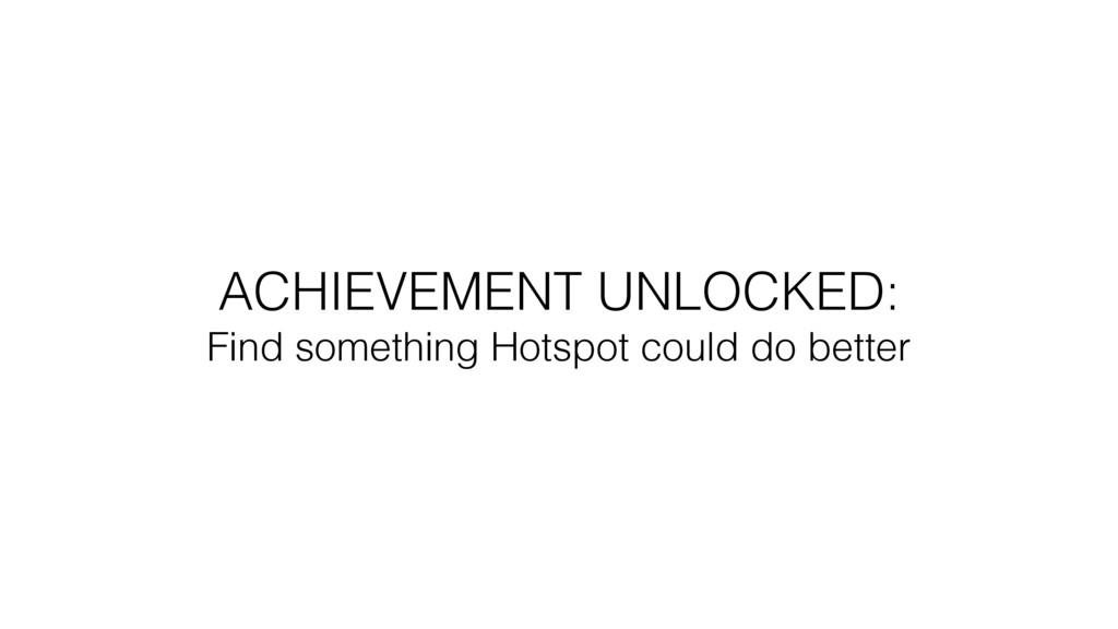 ACHIEVEMENT UNLOCKED: Find something Hotspot c...