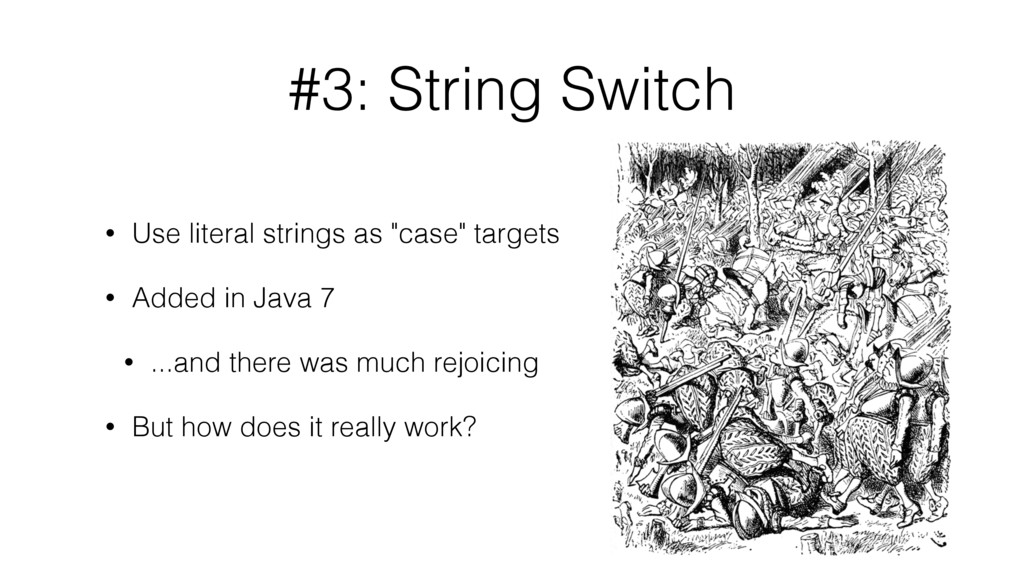 """#3: String Switch • Use literal strings as """"cas..."""