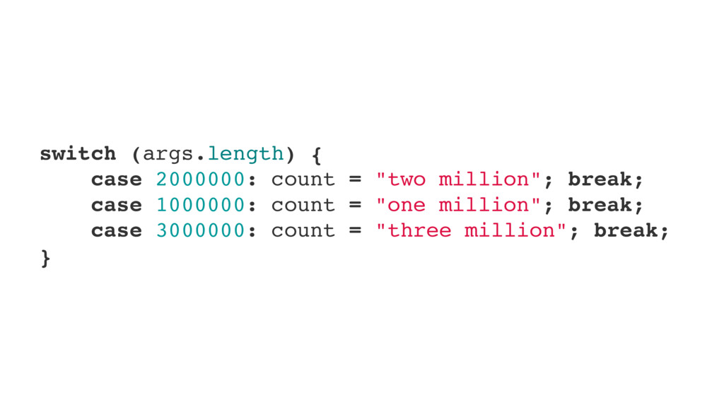 """switch (args.length) { case 2000000: count = """"t..."""