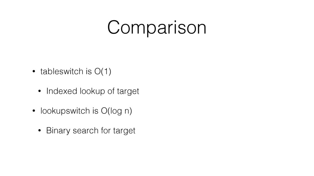 Comparison • tableswitch is O(1) • Indexed look...
