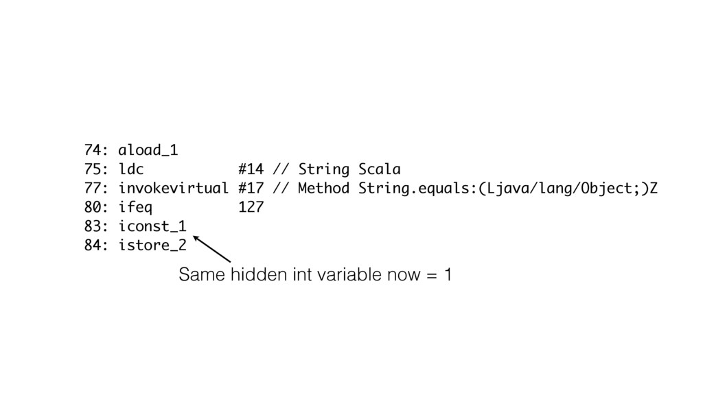 74: aload_1 75: ldc #14 // String Scala 77: inv...