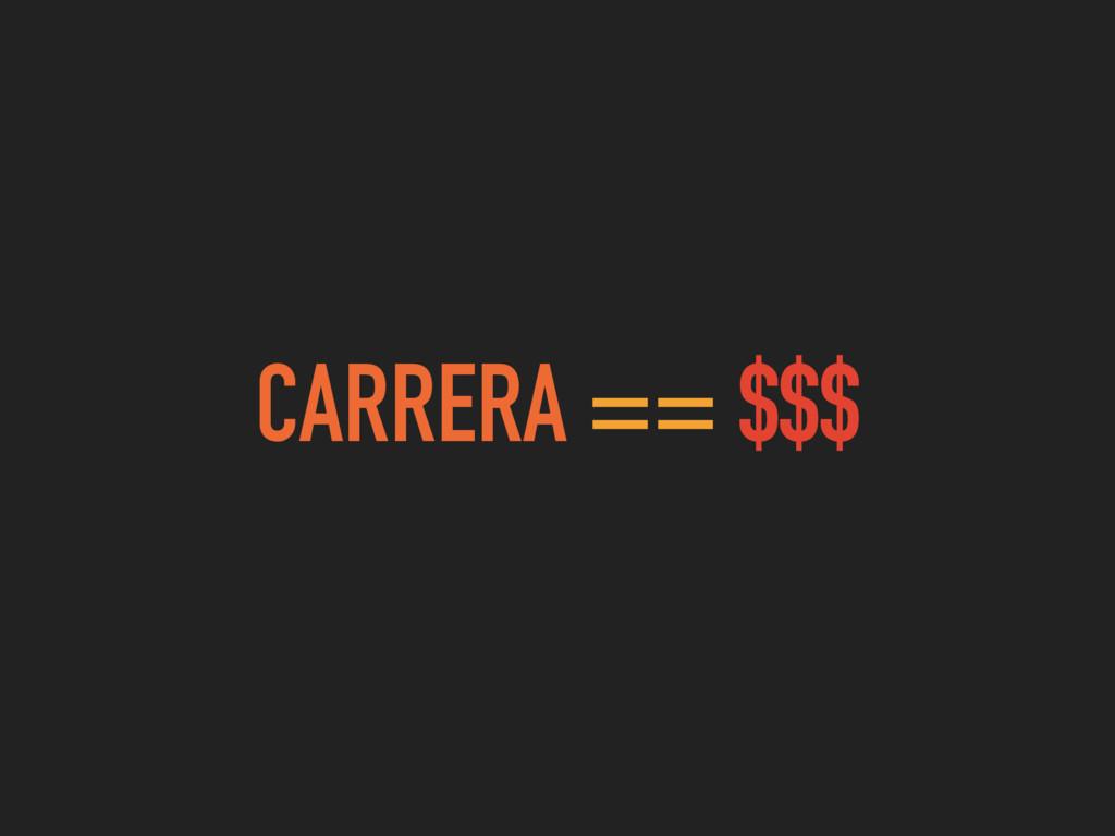 CARRERA == $$$