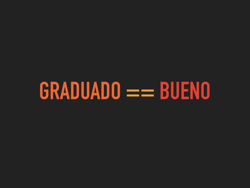 GRADUADO == BUENO