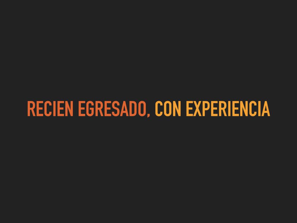 RECIEN EGRESADO, CON EXPERIENCIA
