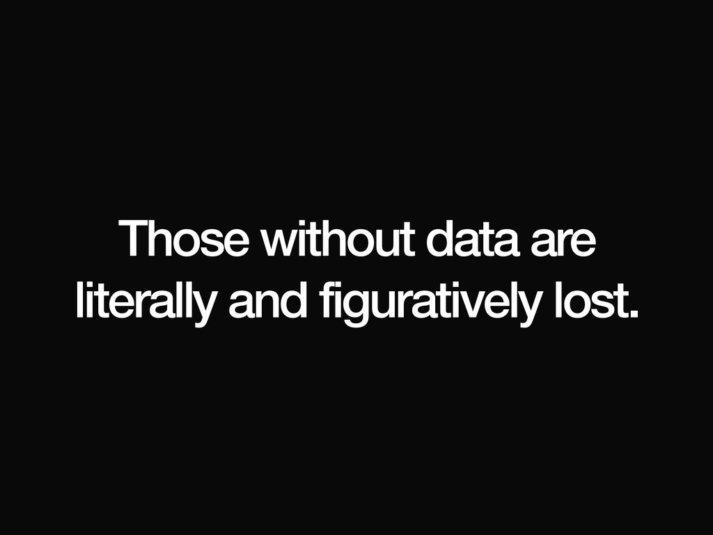 Those without data are literally and figurative...