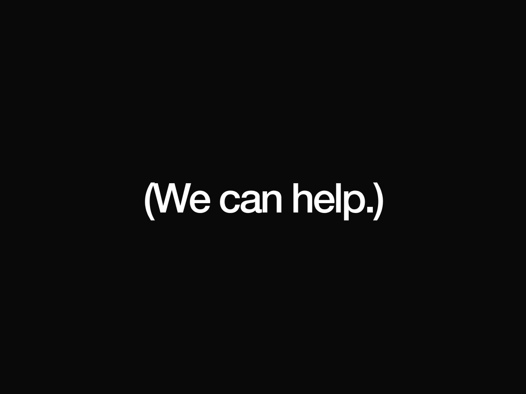 (We can help.)