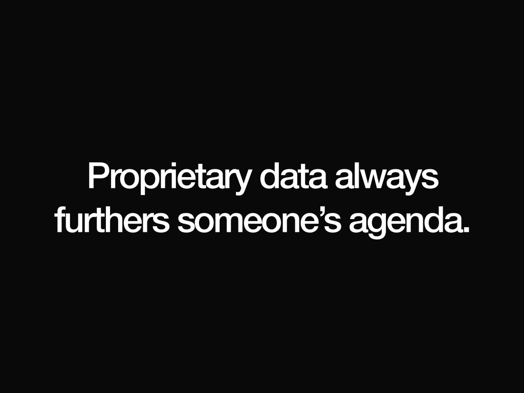 Proprietary data always furthers someone's agen...