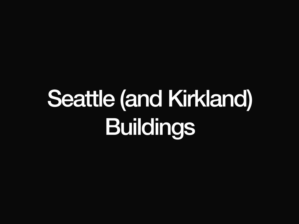Seattle (and Kirkland) Buildings