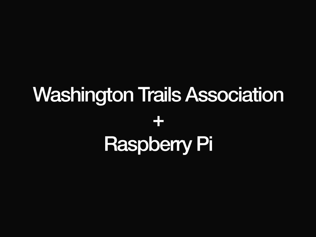 Washington Trails Association + Raspberry Pi