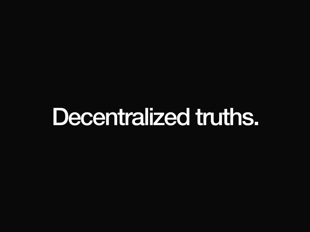 Decentralized truths.
