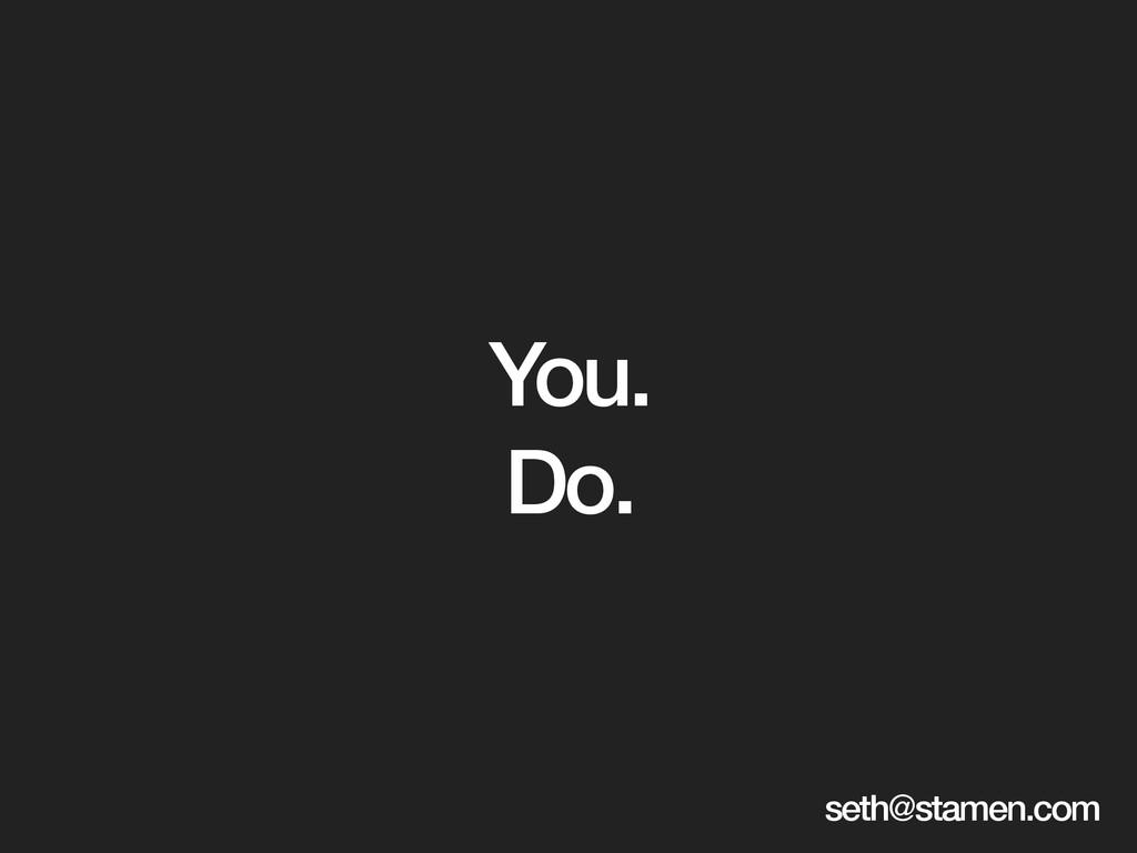 You. Do. seth@stamen.com