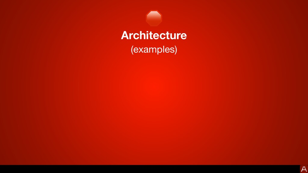 Architecture (examples) 🛑