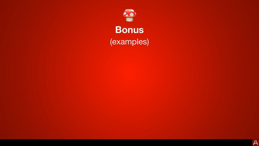 Bonus (examples) 🍄