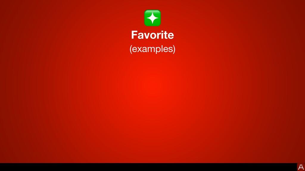 Favorite (examples) ❇