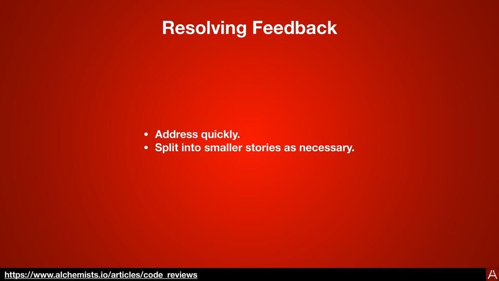 Resolving Feedback • Address quickly. • Split i...