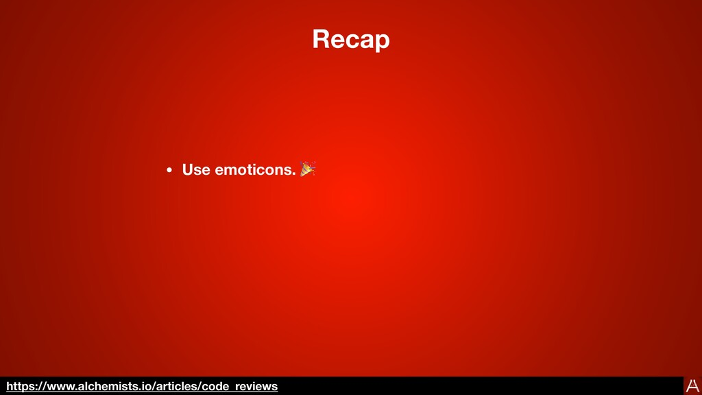 Recap • Use emoticons. 🎉 https://www.alchemists...