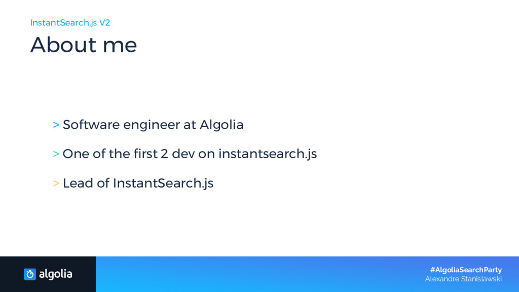 InstantSearch.js V2 About me > Software enginee...