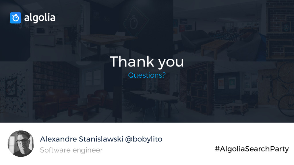 Thank you Questions? Alexandre Stanislawski @bo...