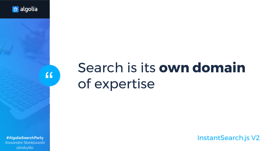 """ InstantSearch.js V2 Search is its own domain ..."