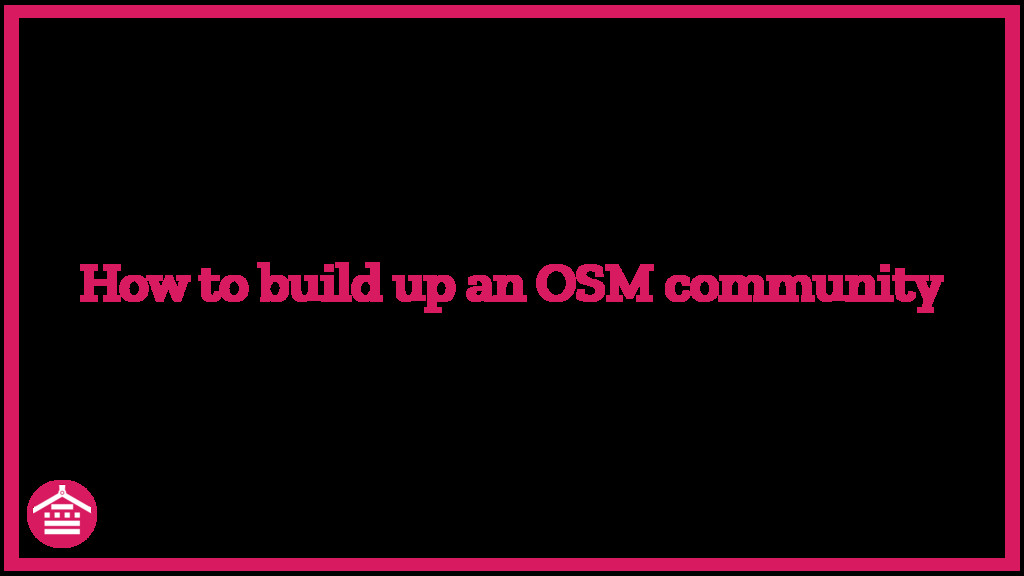 How to build up an OSM community