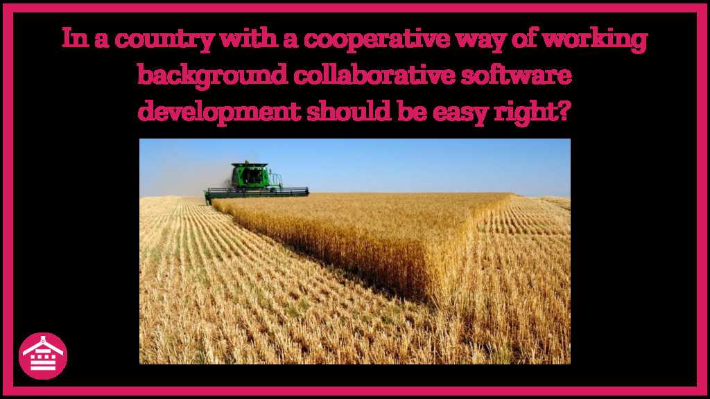 In a country with a cooperative way of working ...