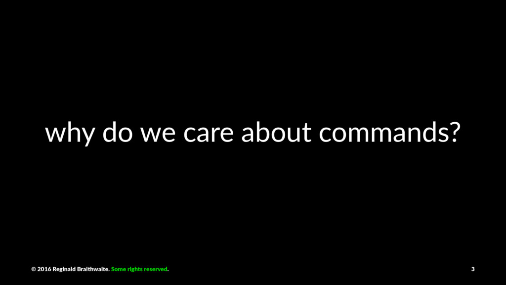 why do we care about commands? © 2016 Reginald ...