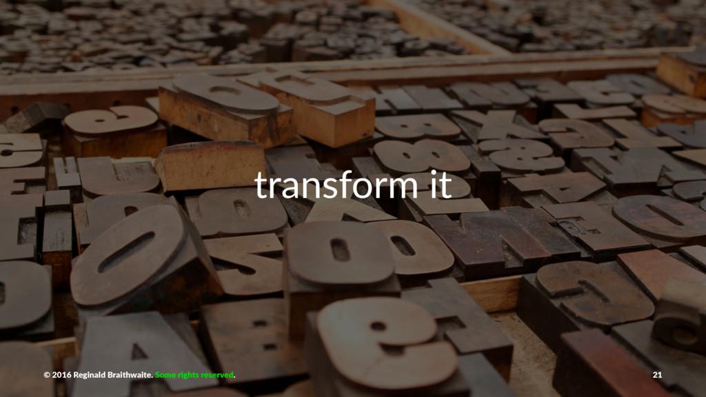 transform it © 2016 Reginald Braithwaite. Some ...